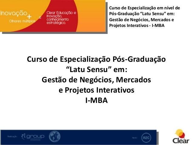 """Curso de Especialização Pós-Graduação """"Latu Sensu"""" em: Gestão de Negócios, Mercados e Projetos Interativos I-MBA Curso de ..."""