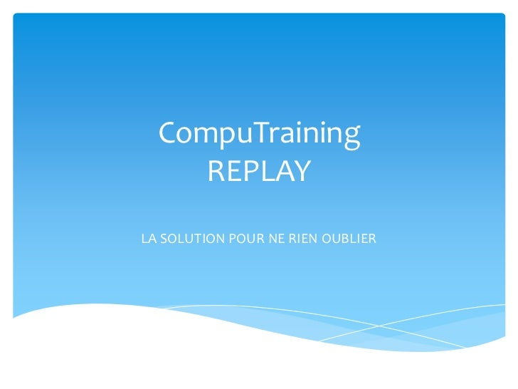 CompuTraining     REPLAYLA SOLUTION POUR NE RIEN OUBLIER