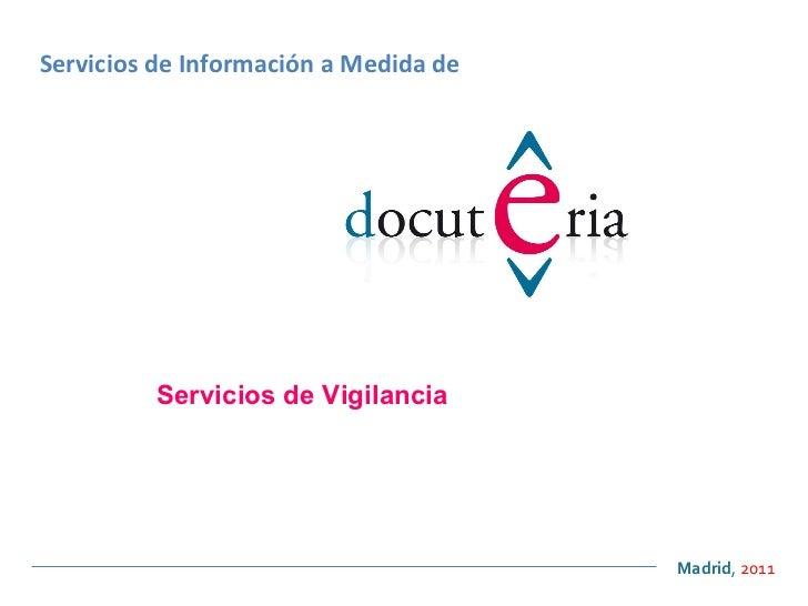 <ul><ul><li>Madrid ,  2011 </li></ul></ul>Servicios de Información a Medida de Servicios de Vigilancia