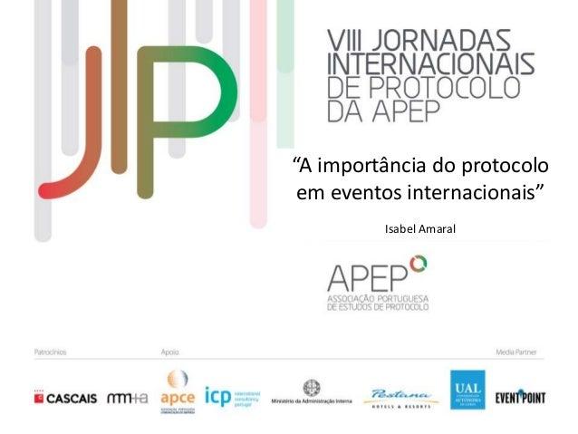 """""""A importância do protocolo em eventos internacionais"""" Isabel Amaral"""