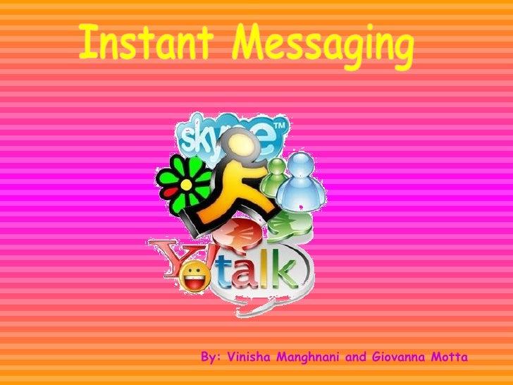 Instant Messaging By: Vinisha Manghnani and Giovanna Motta