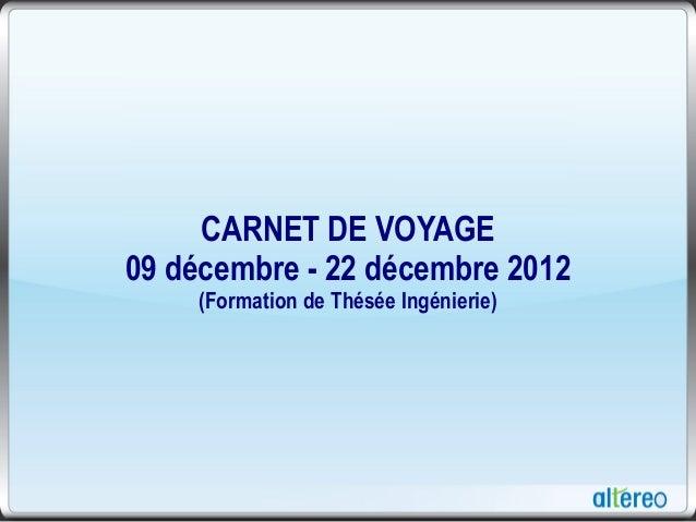 CARNET DE VOYAGE 09 décembre - 22 décembre 2012 (Formation de Thésée Ingénierie)