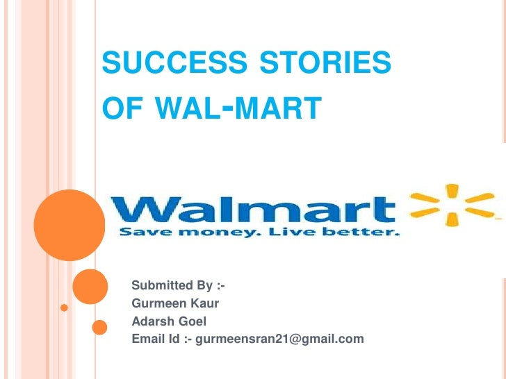 success stories of wal-mart<br />Submitted By :-<br />GurmeenKaur<br />AdarshGoel<br />Email Id :- gurmeensran21@gmail.com...