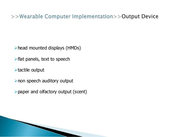  The advantages of Wearable Computers are:-- Enhanced Communication- Able to use wearable computers to complete daily tas...