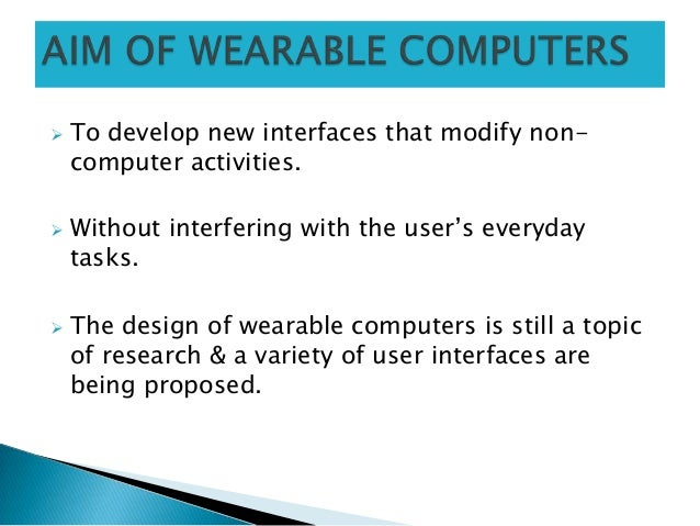  To develop new interfaces that modify non-computer activities. Without interfering with the user's everydaytasks. The ...