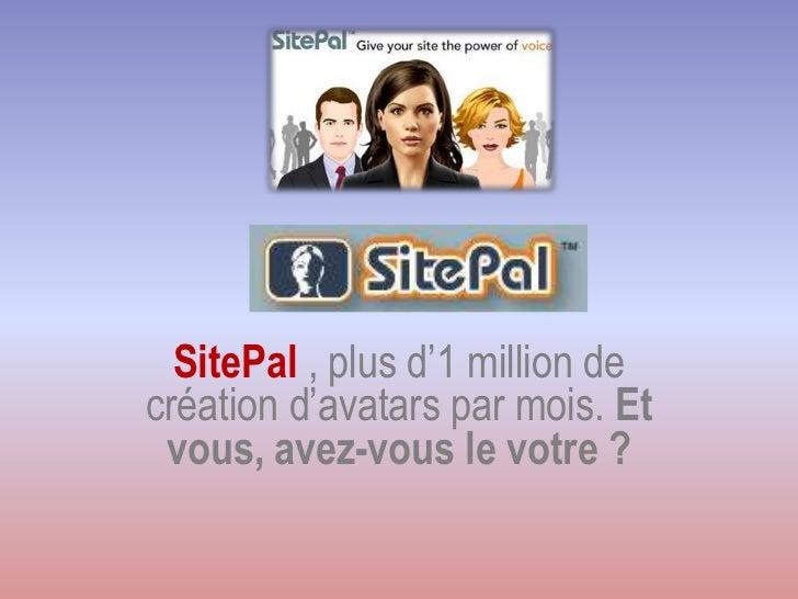 SitePal , plus d'1 million decréation d'avatars par mois. Et vous, avez-vous le votre ?