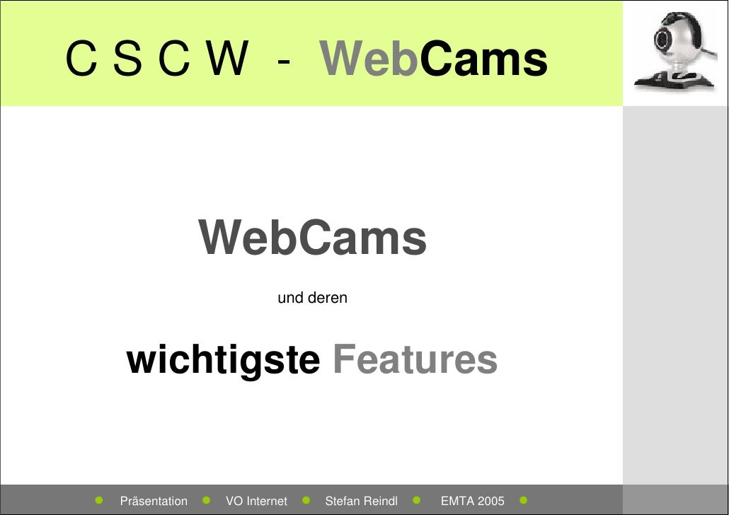 C S C W - WebCams                       WebCams                                  und deren          wichtigste Features   ...