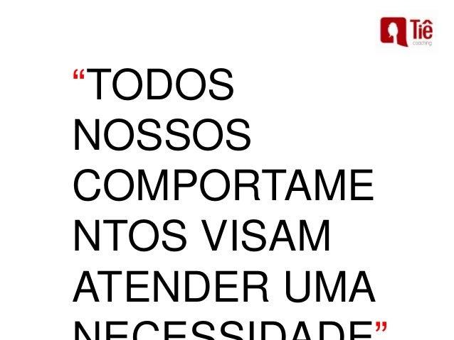 """""""TODOS NOSSOS COMPORTAME NTOS VISAM ATENDER UMA"""