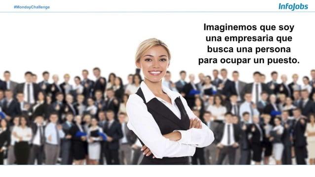#MondayChallenge Imaginemos que soy una empresaria que busca una persona para ocupar un puesto.