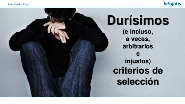 #MondayChallenge Durísimos (e incluso, a veces, arbitrarios e injustos) criterios de selección