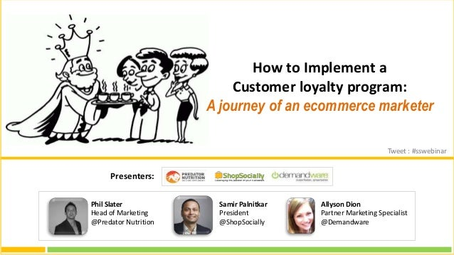 Samir Palnitkar President @ShopSocially Presenters: Phil Slater Head of Marketing @Predator Nutrition How to Implement a C...