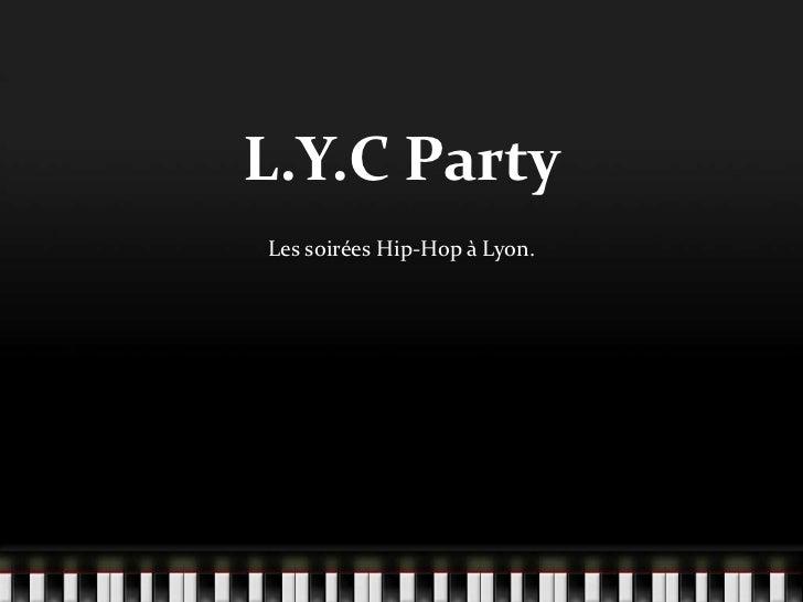 L.Y.C PartyLes soirées Hip-Hop à Lyon.