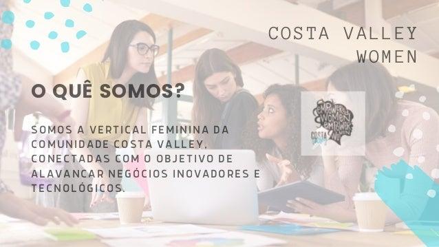 COSTA VALLEY WOMEN CONFRARIA (NETWORKING); MEETUP (OFICINAS, SUMMIT (PALESTRAS E PAINÉIS). WORKSHOPS E CURSOS); *PLANEJAME...