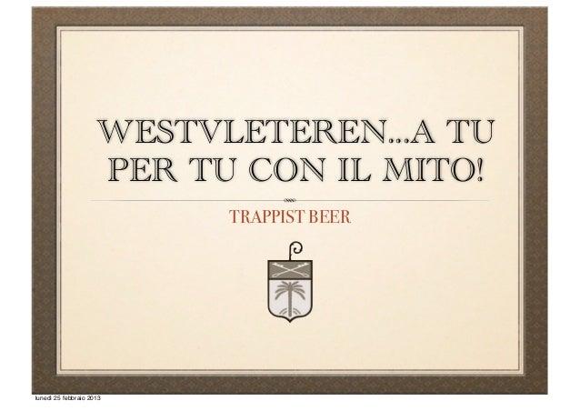 WESTVLETEREN...A TU                     PER TU CON IL MITO!                           TRAPPIST BEERlunedì 25 febbraio 2013