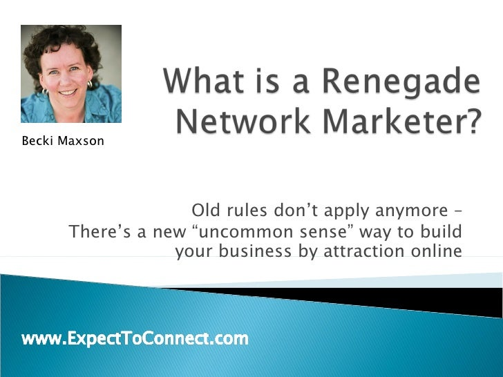 """Old rules don't apply anymore – There's a new """"uncommon sense"""" way to build your business by attraction online Becki Maxson"""
