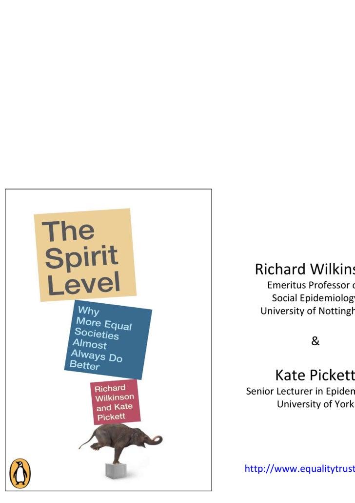 Richard Wilkinson Emeritus Professor of  Social Epidemiology University of Nottingham & Kate Pickett Senior Lecturer in Ep...