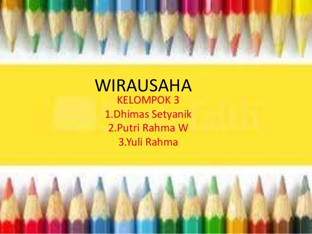 WIRAUSAHA KELOMPOK 3 1.Dhimas Setyanik 2.Putri Rahma W 3.Yuli Rahma