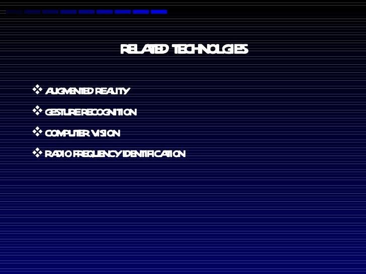 RELATED TECHNOLGIES <ul><li>AUGMENTED REALITY </li></ul><ul><li>GESTURE RECOGNITION </li></ul><ul><li>COMPUTER VISION </li...