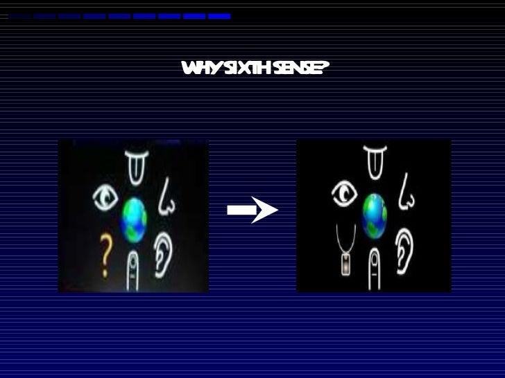WHY SIXTH SENSE?