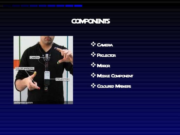 COMPONENTS <ul><li>Camera </li></ul><ul><li>Projector </li></ul><ul><li>Mirror </li></ul><ul><li>Mobile   Component </li><...