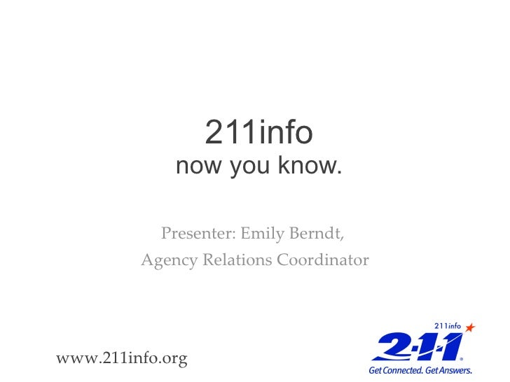 211info now you know. Presenter: Emily Berndt,  Agency Relations Coordinator www.211info.org