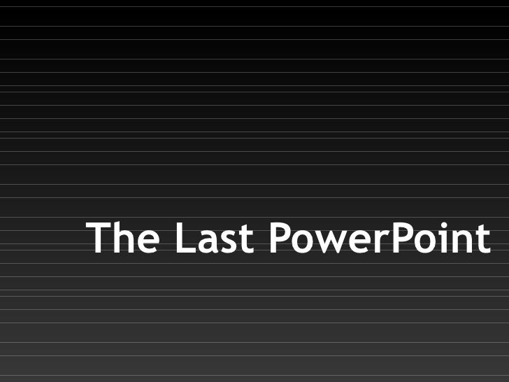 The Last PowerPoint