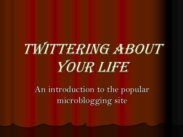Twittering about    your life An introduction to the popular      microblogging site