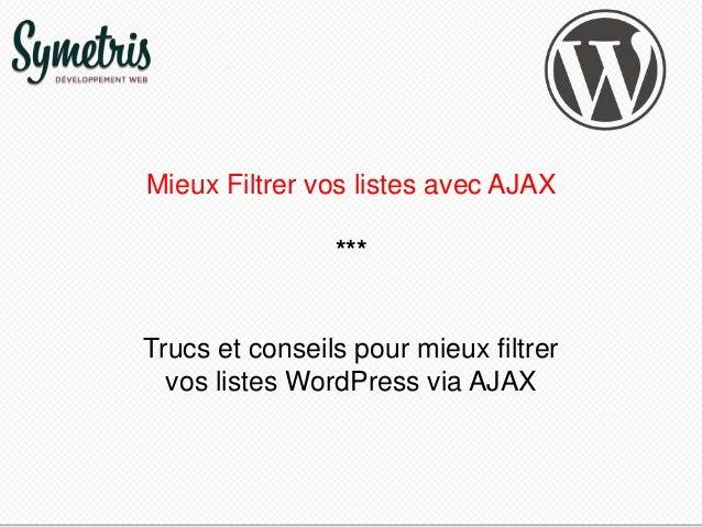 Mieux Filtrer vos listes avec AJAX *** Trucs et conseils pour mieux filtrer vos listes WordPress via AJAX