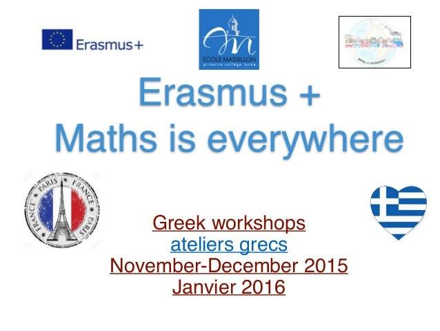 Erasmus + Maths is everywhere Greek workshops ateliers grecs November-December 2015 Janvier 2016