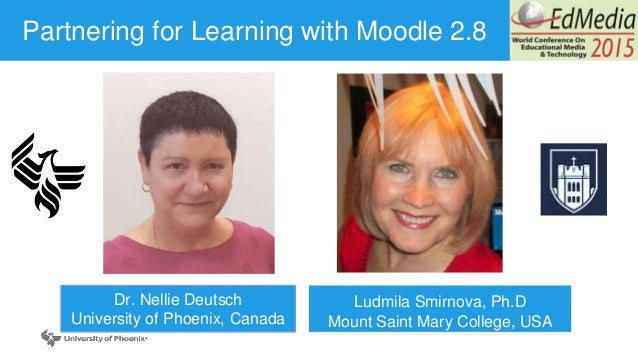 Page© 2012 University of Phoenix, Inc. | All rights reserved Partnering for Learning with Moodle 2.8 Ludmila Smirnova, Ph....