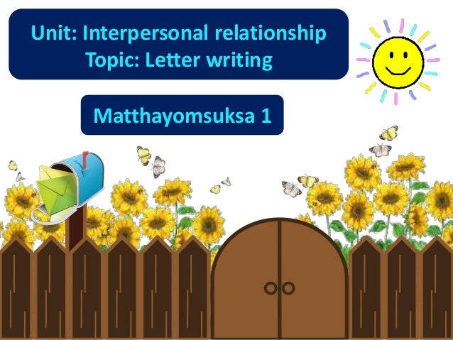 Unit: Interpersonal relationship      Topic: Letter writing      Matthayomsuksa 1