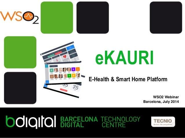 Titol de la presentació Persona, càrrec Nom de la jornada, lloc, dia eKAURI E-Health & Smart Home Platform WSO2 Webinar Ba...