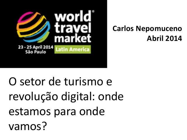 O setor de turismo e revolução digital: onde estamos para onde vamos? Carlos Nepomuceno Abril 2014
