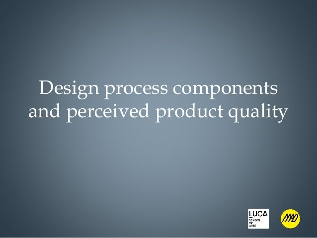 Design process components and perceived product quality