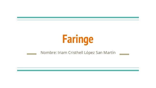 Faringe Nombre: Iriam Cristhell López San Martín