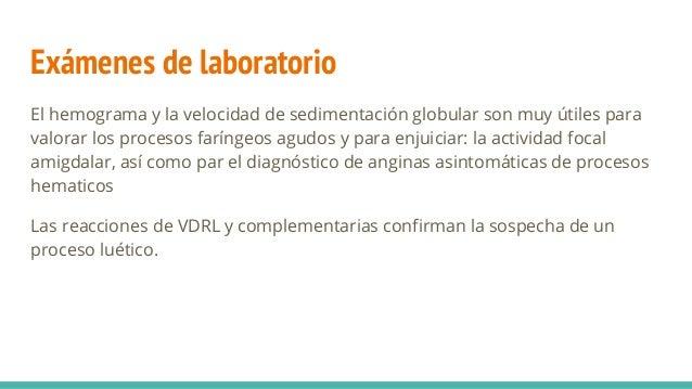Exámenes de laboratorio El hemograma y la velocidad de sedimentación globular son muy útiles para valorar los procesos far...