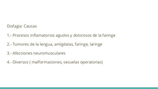 Disfagia: Causas 1.- Procesos inflamatorios agudos y dolorosos de la faringe 2.- Tumores de la lengua, amígdalas, faringe,...