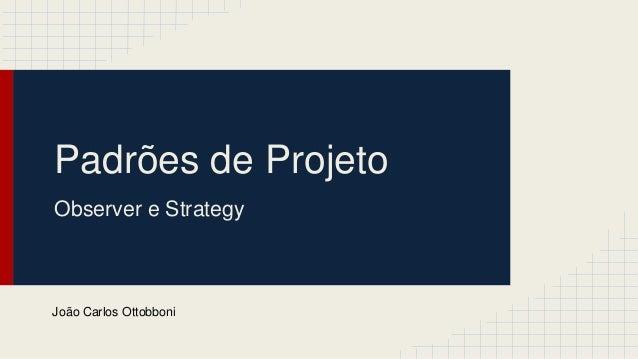 Padrões de Projeto Observer e Strategy João Carlos Ottobboni