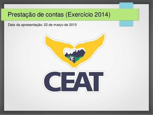 Prestação de contas (Exercício 2014) Data da apresentação: 22 de março de 2015