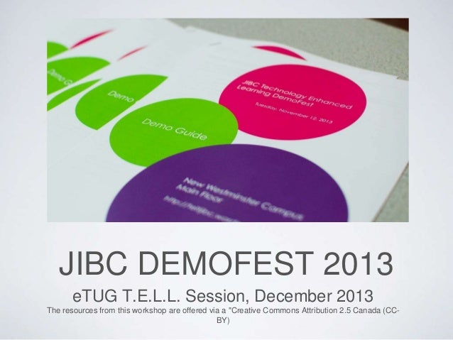 "JIBC DEMOFEST 2013 eTUG T.E.L.L. Session, December 2013 The resources from this workshop are offered via a ""Creative Commo..."