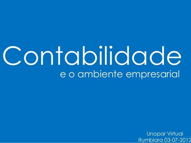 Contabilidade    e o ambiente empresarial                      Unopar Virtual                   Itumbiara 03-07-2012