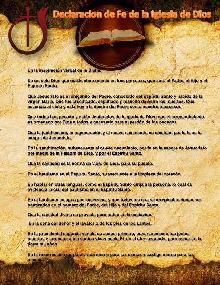 Declaracion de Fe de la Iglesia de Dios<br />En la inspiración verbal de la Biblia.En un solo Dios que existe eternamente ...