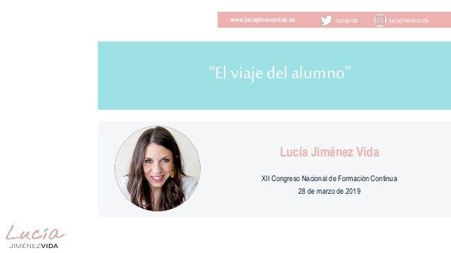 """luciajvida luciajimenezvidawww.luciajimenezvida.es """"El viaje del alumno"""" Lucía Jiménez Vida XII Congreso Nacional de Forma..."""