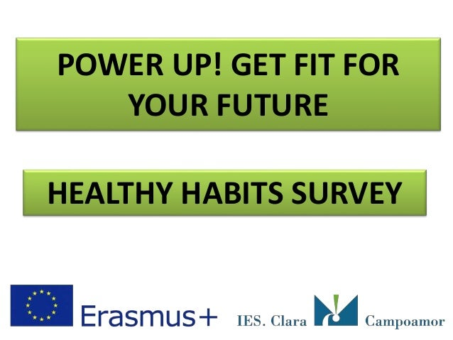 POWER UP! GET FIT FOR YOUR FUTURE HEALTHY HABITS SURVEY