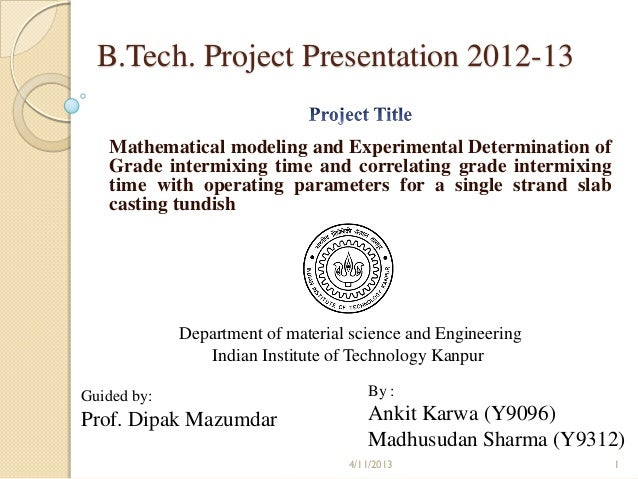 B.Tech. Project Presentation 2012-13   Mathematical modeling and Experimental Determination of   Grade intermixing time an...