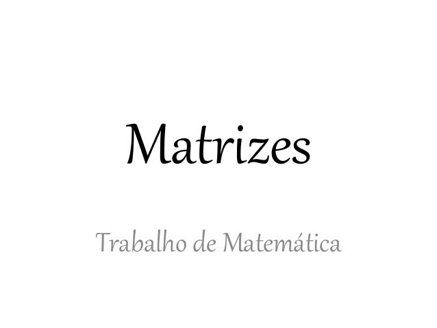 Matrizes Trabalho de Matemática