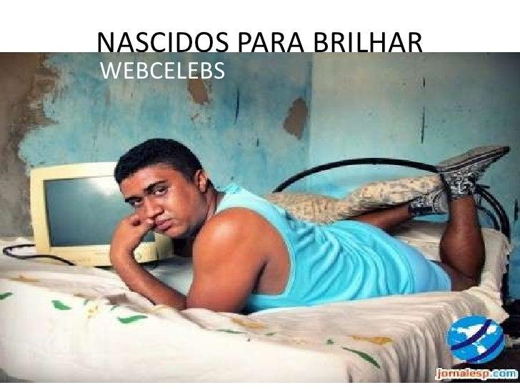 NASCIDOS PARA BRILHAR<br />WEBCELEBS<br />