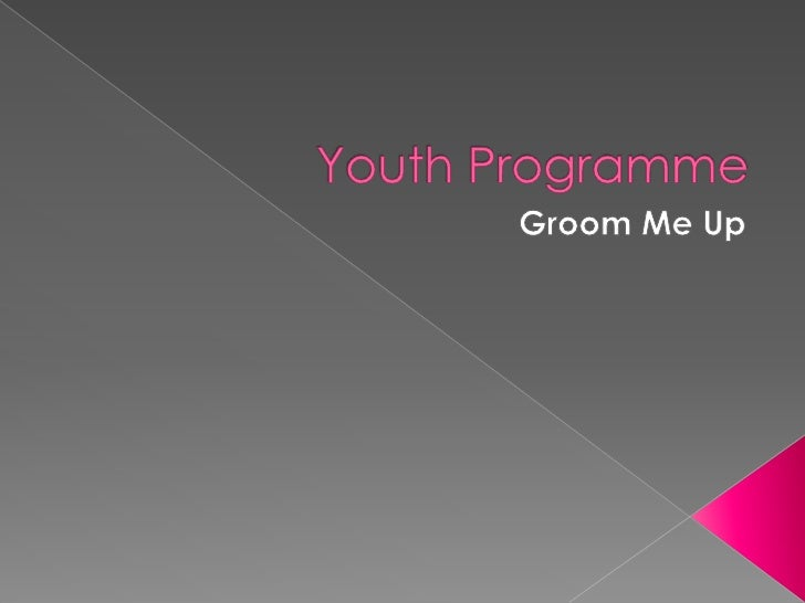Youth Programme<br />Groom Me Up<br /><br />