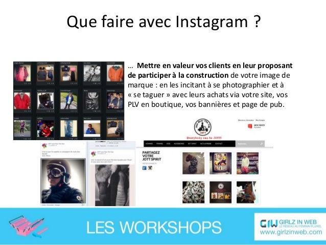 Que faire avec Instagram ? … Mettre en valeur vos clients en leur proposant de participer à la construction de votre image...
