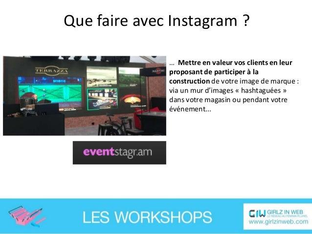 Que faire avec Instagram ? … Mettre en valeur et bénéficier de la créativité des internautes en leur proposant de particip...